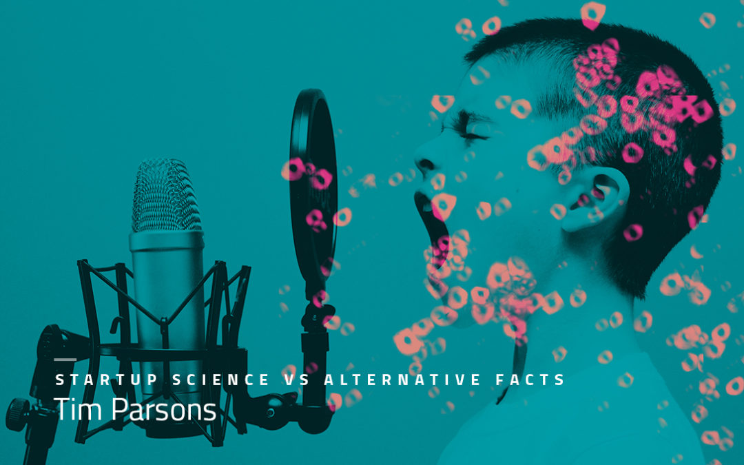 "STARTUP SCIENCE VS ""ALTERNATIVE FACTS"""